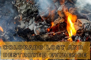 Colorado Lost And Destroyed Evidence
